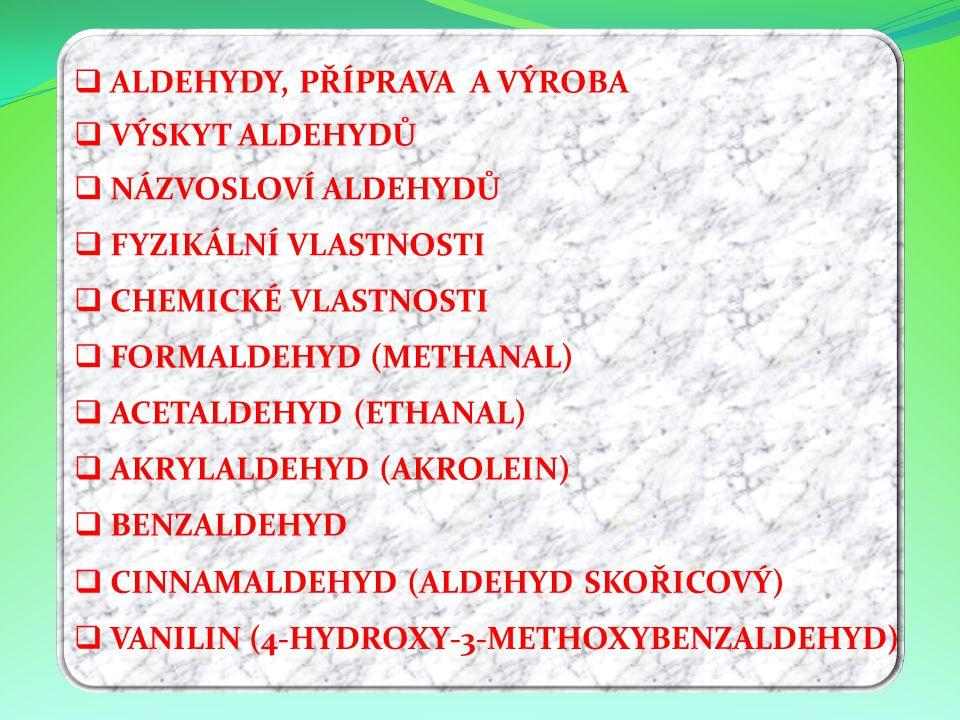 VVÝSKYT ALDEHYDŮ NNÁZVOSLOVÍ ALDEHYDŮ FFYZIKÁLNÍ VLASTNOSTI CCHEMICKÉ VLASTNOSTI FFORMALDEHYD (METHANAL) AACETALDEHYD (ETHANAL) AAKRYLAL
