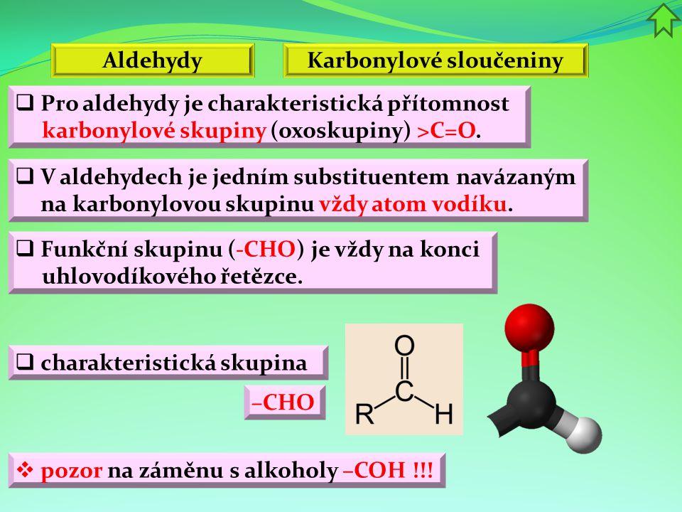  charakteristická skupina Aldehydy –CHO  pozor na záměnu s alkoholy –COH !!!  Pro aldehydy je charakteristická přítomnost karbonylové skupiny (oxos