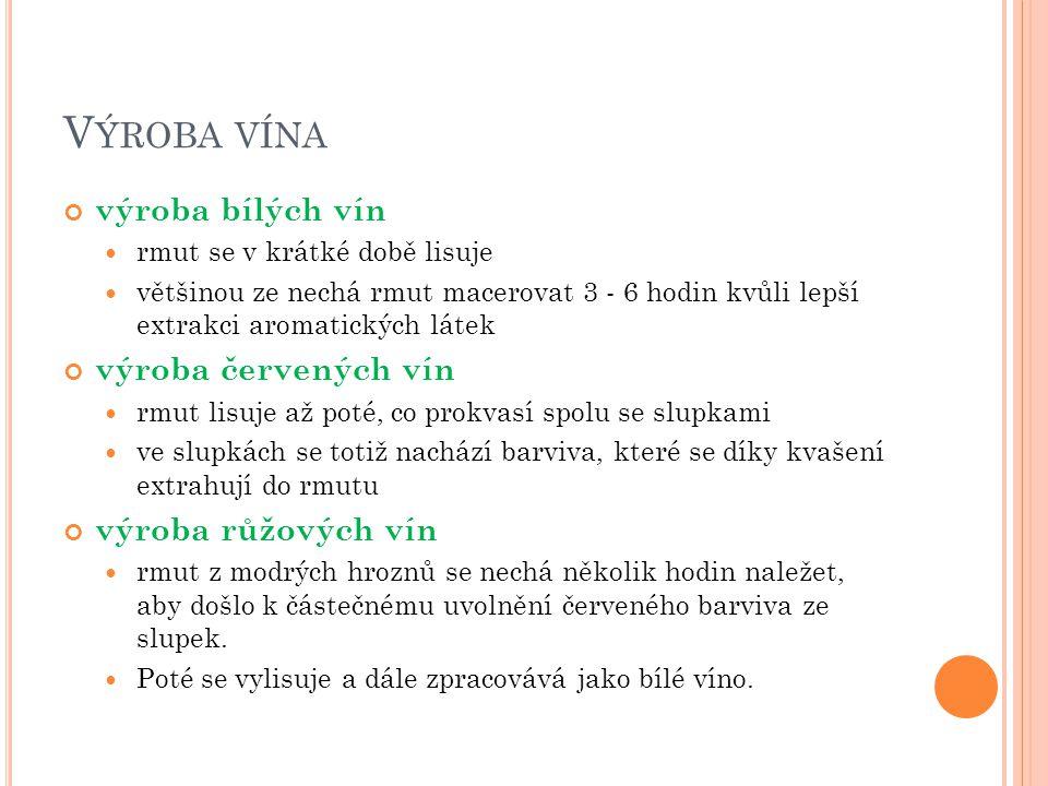 V ÝROBA VÍNA výroba bílých vín rmut se v krátké době lisuje většinou ze nechá rmut macerovat 3 - 6 hodin kvůli lepší extrakci aromatických látek výrob