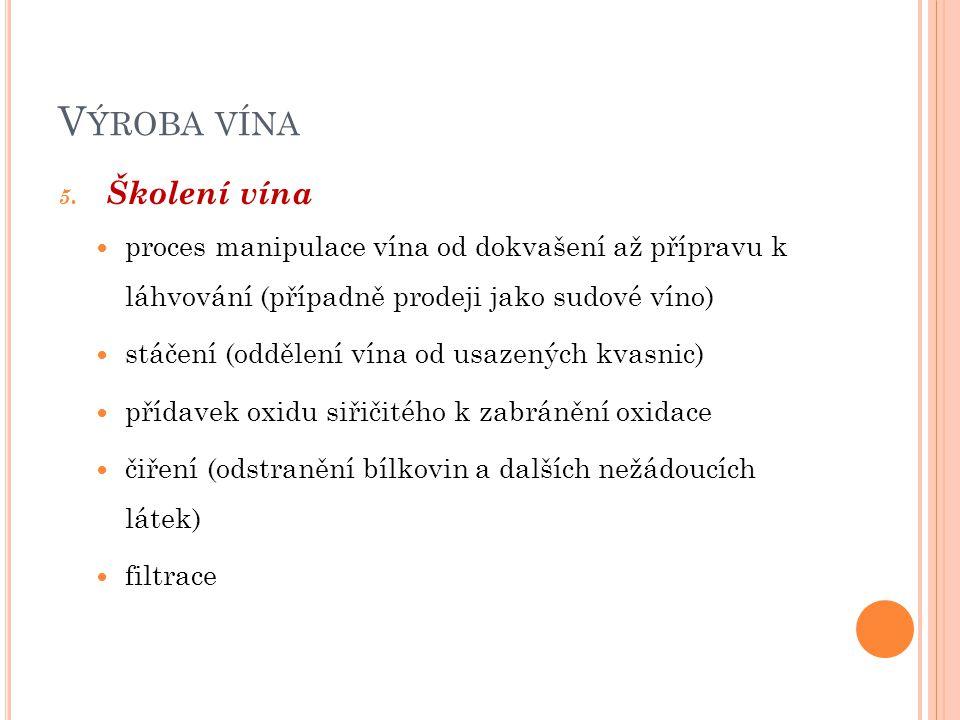V ÝROBA VÍNA 5. Školení vína proces manipulace vína od dokvašení až přípravu k láhvování (případně prodeji jako sudové víno) stáčení (oddělení vína od