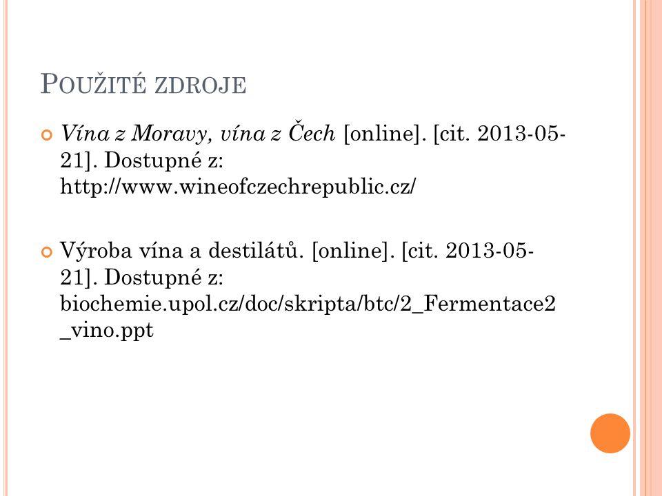 P OUŽITÉ ZDROJE Vína z Moravy, vína z Čech [online]. [cit. 2013-05- 21]. Dostupné z: http://www.wineofczechrepublic.cz/ Výroba vína a destilátů. [onli