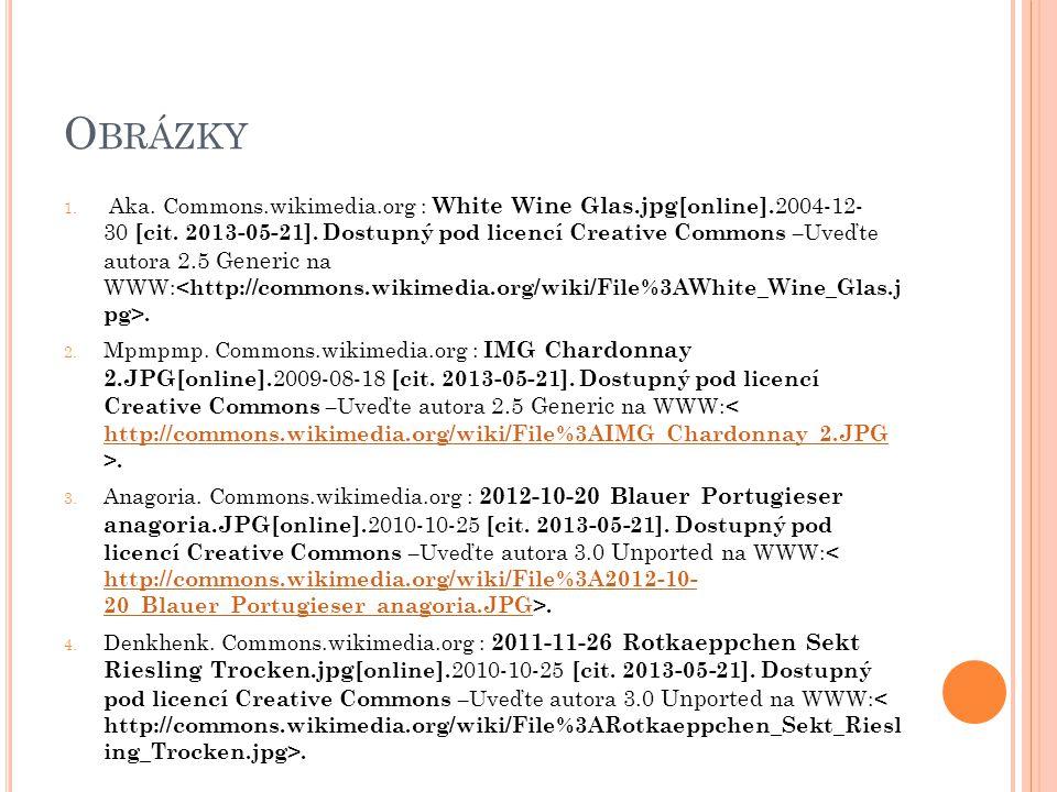 O BRÁZKY 1. Aka. Commons.wikimedia.org : White Wine Glas.jpg [online]. 2004-12- 30 [cit. 2013-05-21]. Dostupný pod licencí Creative Commons – Uveďte a