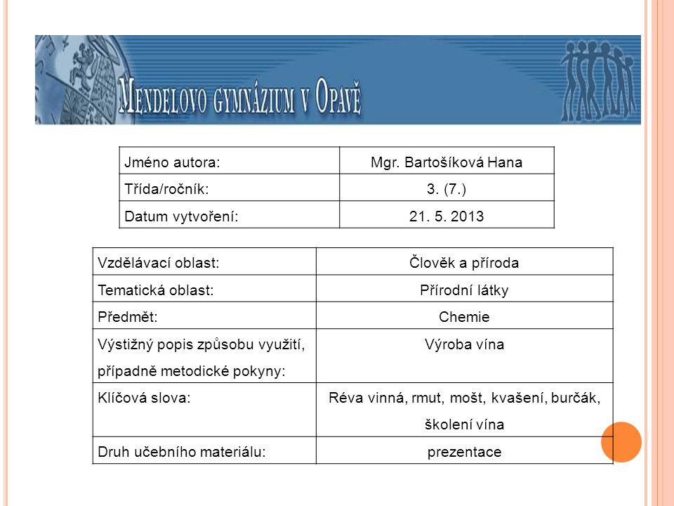 Jméno autora:Mgr. Bartošíková Hana Třída/ročník:3. (7.) Datum vytvoření:21. 5. 2013 Vzdělávací oblast:Člověk a příroda Tematická oblast: Přírodní látk