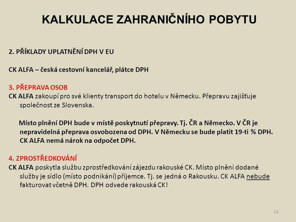 14 KALKULACE ZAHRANIČNÍHO POBYTU 2. PŘÍKLADY UPLATNĚNÍ DPH V EU CK ALFA – česká cestovní kancelář, plátce DPH 3. PŘEPRAVA OSOB CK ALFA zakoupí pro své