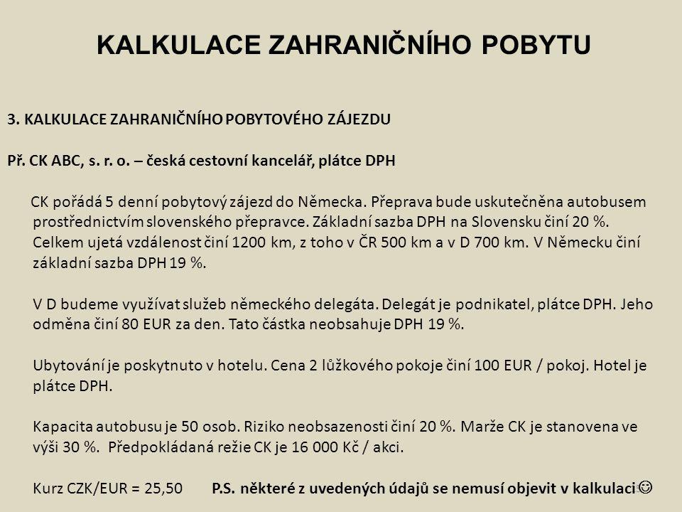 15 KALKULACE ZAHRANIČNÍHO POBYTU 3. KALKULACE ZAHRANIČNÍHO POBYTOVÉHO ZÁJEZDU Př. CK ABC, s. r. o. – česká cestovní kancelář, plátce DPH CK pořádá 5 d