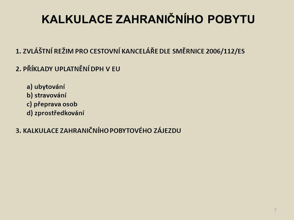 8 KALKULACE ZAHRANIČNÍHO POBYTU 1.ZVLÁŠTNÍ REŽIM PRO CESTOVNÍ KANCELÁŘE DLE SMĚRNICE 2006/112/ES -vytvořena Evropskou komisí – CR je specifický druh podnikání -služba je složena z několika dílčích služeb, které tvoří tzv.