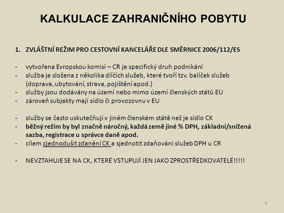 8 KALKULACE ZAHRANIČNÍHO POBYTU 1.ZVLÁŠTNÍ REŽIM PRO CESTOVNÍ KANCELÁŘE DLE SMĚRNICE 2006/112/ES -vytvořena Evropskou komisí – CR je specifický druh p