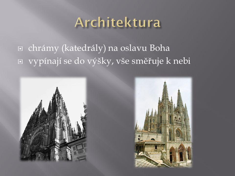  chrámy (katedrály) na oslavu Boha  vypínají se do výšky, vše směřuje k nebi