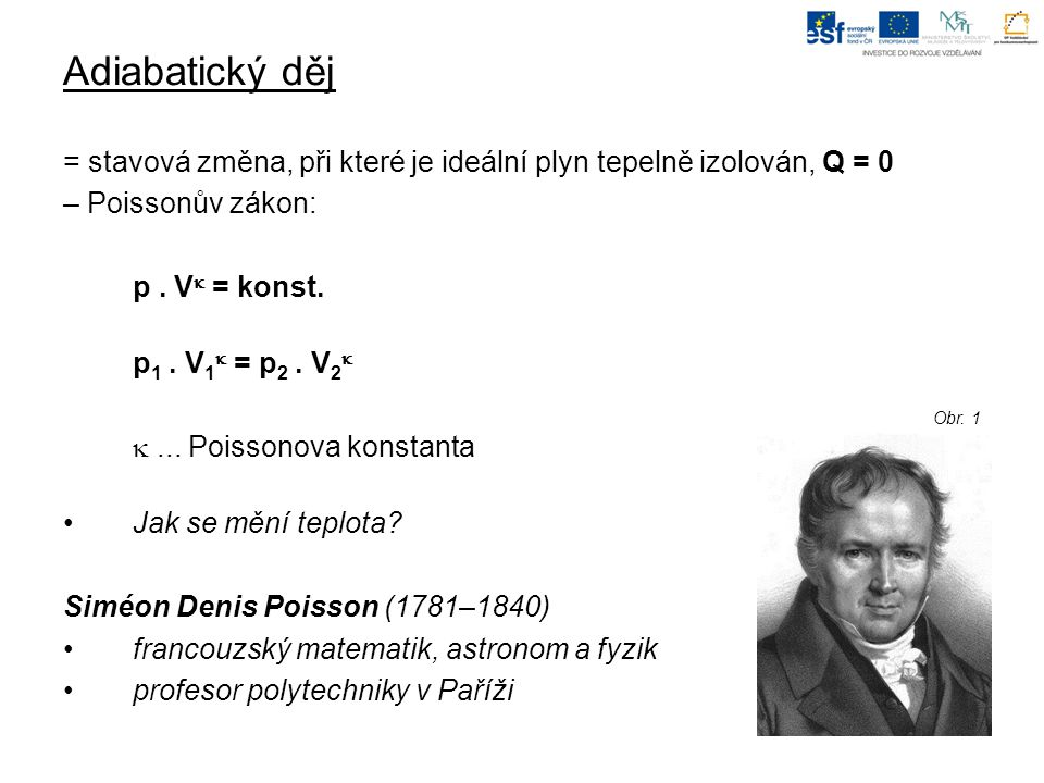Adiabatický děj = stavová změna, při které je ideální plyn tepelně izolován, Q = 0 – Poissonův zákon: p.