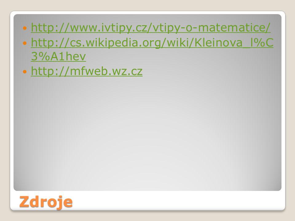 Zdroje http://www.ivtipy.cz/vtipy-o-matematice/ http://cs.wikipedia.org/wiki/Kleinova_l%C 3%A1hev http://cs.wikipedia.org/wiki/Kleinova_l%C 3%A1hev ht