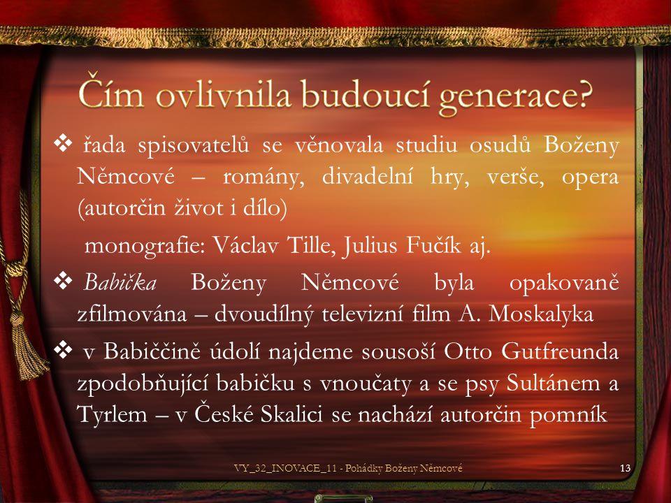  řada spisovatelů se věnovala studiu osudů Boženy Němcové – romány, divadelní hry, verše, opera (autorčin život i dílo) monografie: Václav Tille, Julius Fučík aj.