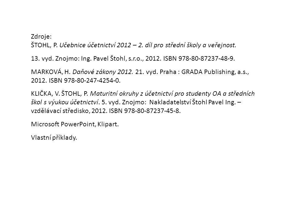 Zdroje: ŠTOHL, P. Učebnice účetnictví 2012 – 2. díl pro střední školy a veřejnost.
