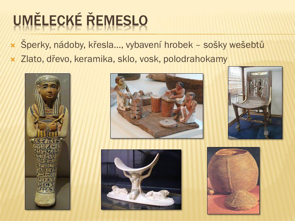  Šperky, nádoby, křesla…, vybavení hrobek – sošky wešebtů  Zlato, dřevo, keramika, sklo, vosk, polodrahokamy