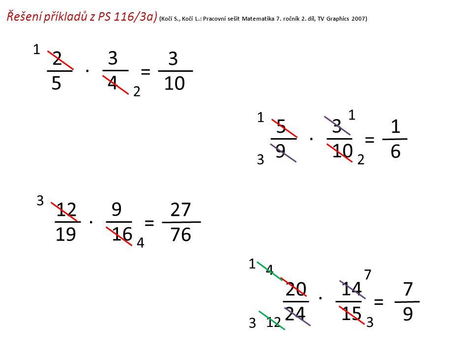 2 5 = 3 4. 3 1 2 Řešení příkladů z PS 116/3a) (Kočí S., Kočí L.: Pracovní sešit Matematika 7. ročník 2. díl, TV Graphics 2007) 5 9 = 3 10. 1 6 1 2 1 3