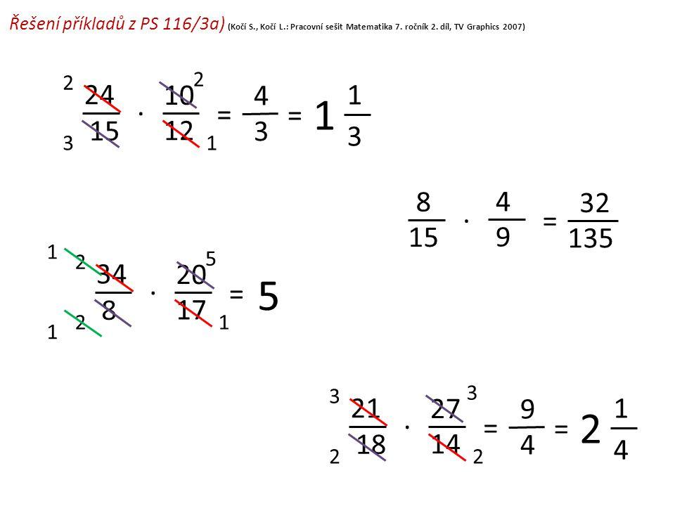 Řešení příkladů z PS 116/3a) (Kočí S., Kočí L.: Pracovní sešit Matematika 7. ročník 2. díl, TV Graphics 2007) 24 15 = 10 12. 4 3 2 1 2 3 = 3 1 1 5 8 1