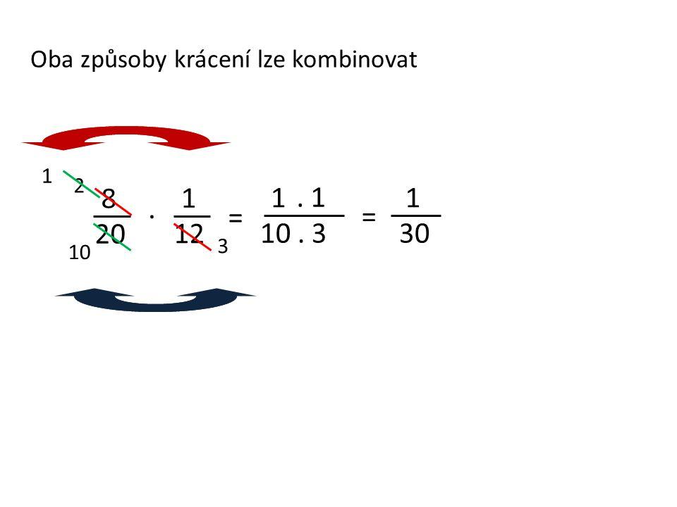 Oba způsoby krácení lze kombinovat 8 20 = 1 12 = 1 10. 1. 3. 1 30 2 3 10 1