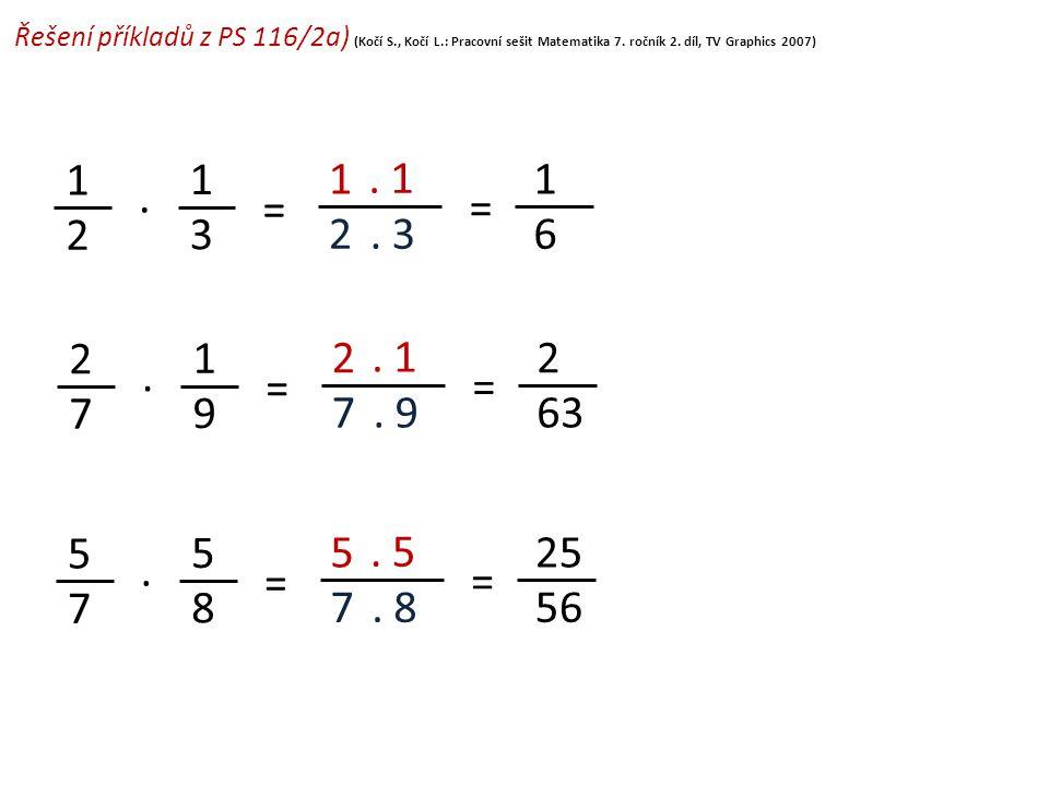 Řešení příkladů z PS 116/2a) (Kočí S., Kočí L.: Pracovní sešit Matematika 7. ročník 2. díl, TV Graphics 2007) 1 2 = 1 3 = 1 2. 1. 3. 1 6 2 7 = 1 9 = 2