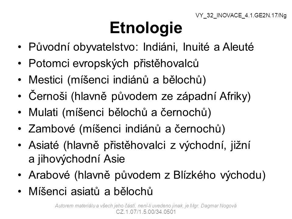 Etnologie Původní obyvatelstvo: Indiáni, Inuité a Aleuté Potomci evropských přistěhovalců Mestici (míšenci indiánů a bělochů) Černoši (hlavně původem