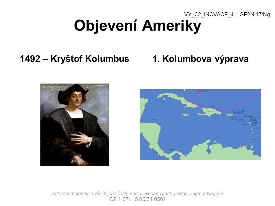 Objevení Ameriky 1492 – Kryštof Kolumbus1. Kolumbova výprava Autorem materiálu a všech jeho částí, není-li uvedeno jinak, je Mgr. Dagmar Nogová CZ.1.0
