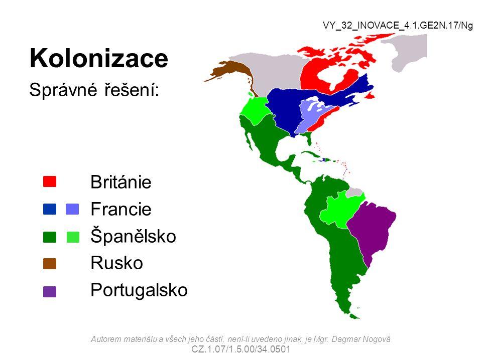 Kolonizace Správné řešení: Británie Francie Španělsko Rusko Portugalsko Autorem materiálu a všech jeho částí, není-li uvedeno jinak, je Mgr.