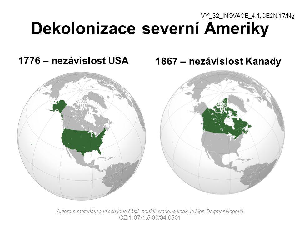 Dekolonizace severní Ameriky 1776 – nezávislost USA 1867 – nezávislost Kanady Autorem materiálu a všech jeho částí, není-li uvedeno jinak, je Mgr. Dag