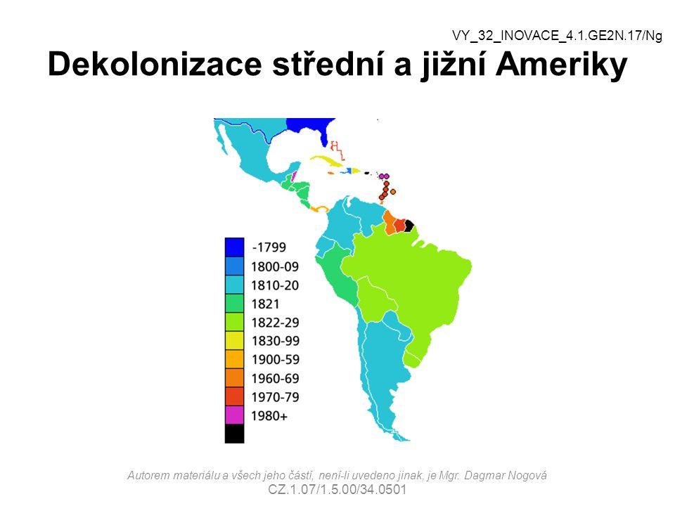 Dekolonizace střední a jižní Ameriky Autorem materiálu a všech jeho částí, není-li uvedeno jinak, je Mgr. Dagmar Nogová CZ.1.07/1.5.00/34.0501 VY_32_I