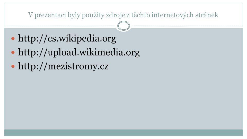 V prezentaci byly použity zdroje z těchto internetových stránek http://cs.wikipedia.org http://upload.wikimedia.org http://mezistromy.cz