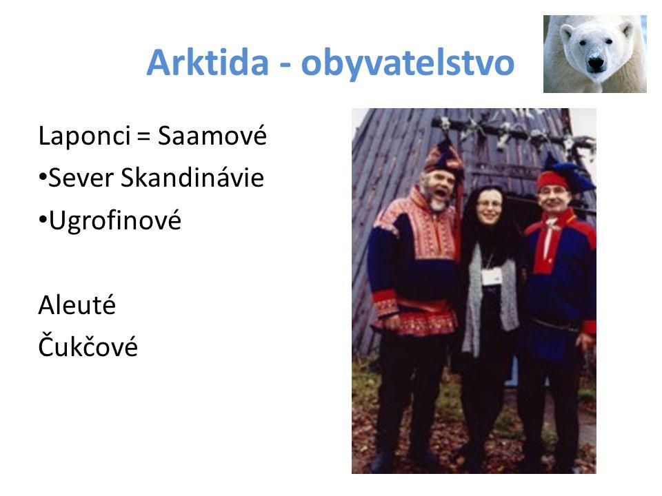 Arktida - obyvatelstvo Laponci = Saamové Sever Skandinávie Ugrofinové Aleuté Čukčové