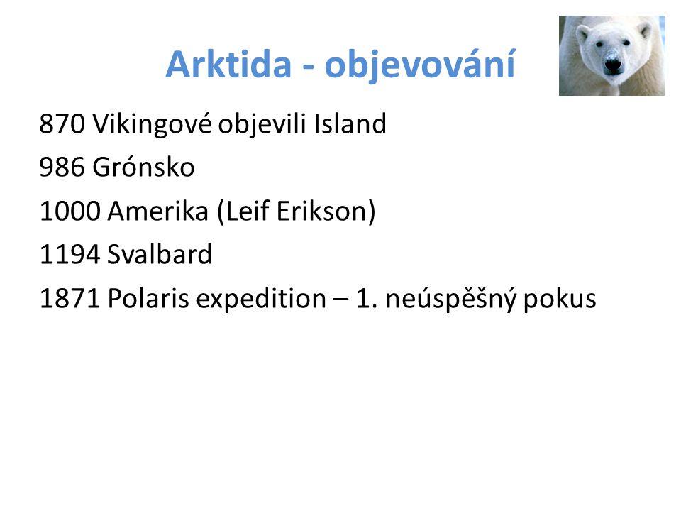 Arktida - objevování 870 Vikingové objevili Island 986 Grónsko 1000 Amerika (Leif Erikson) 1194 Svalbard 1871 Polaris expedition – 1. neúspěšný pokus