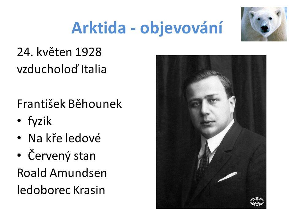 Arktida - objevování 24. květen 1928 vzducholoď Italia František Běhounek fyzik Na kře ledové Červený stan Roald Amundsen ledoborec Krasin