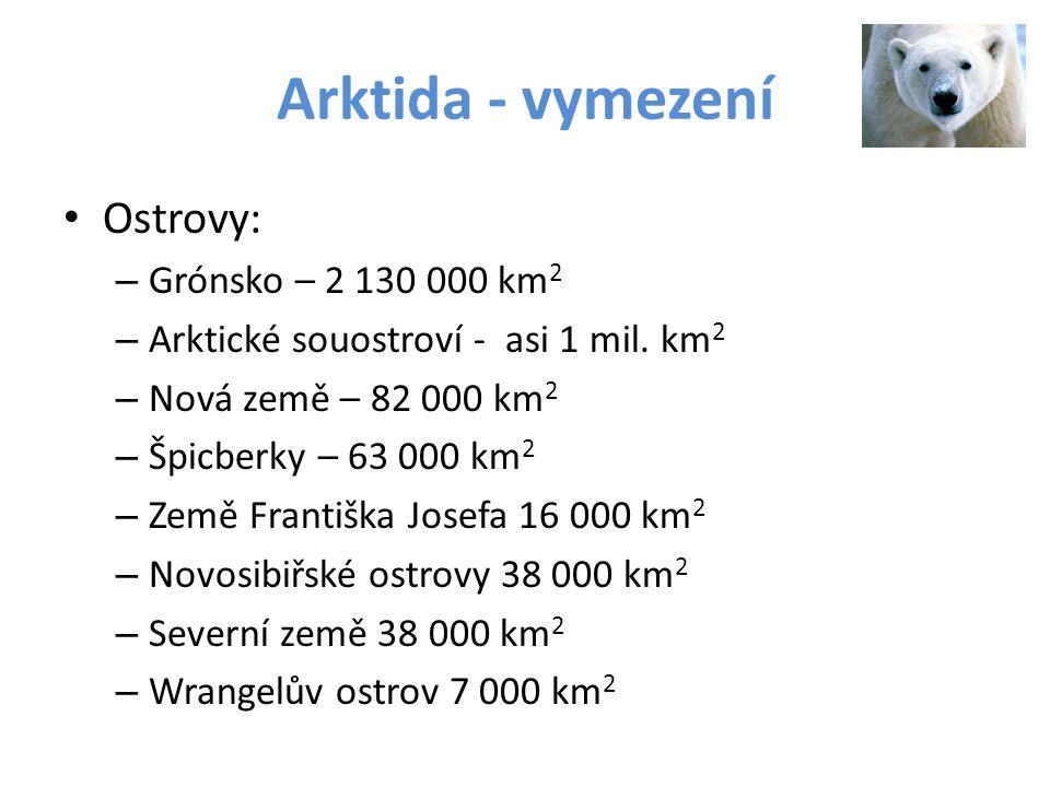 Arktida - vymezení Ostrovy: – Grónsko – 2 130 000 km 2 – Arktické souostroví - asi 1 mil. km 2 – Nová země – 82 000 km 2 – Špicberky – 63 000 km 2 – Z