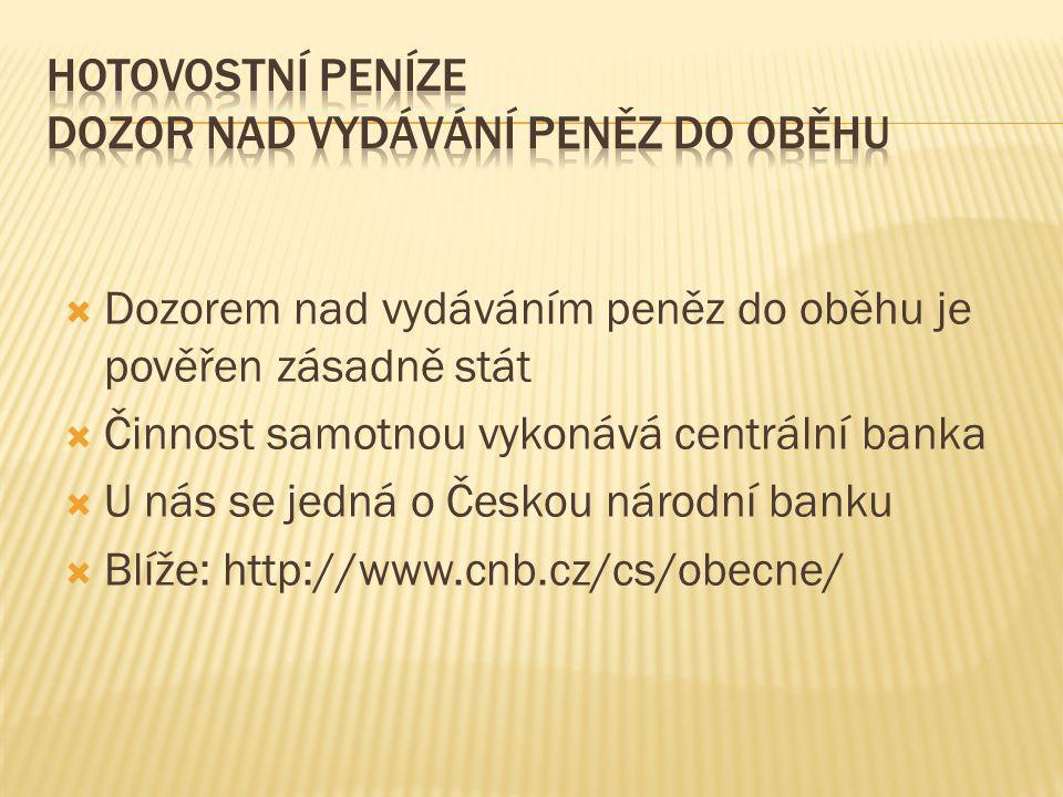  Dozorem nad vydáváním peněz do oběhu je pověřen zásadně stát  Činnost samotnou vykonává centrální banka  U nás se jedná o Českou národní banku  Blíže: http://www.cnb.cz/cs/obecne/