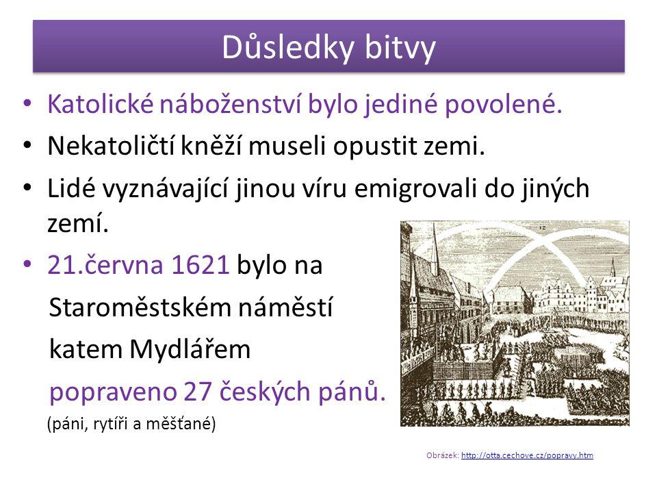 Důsledky bitvy Katolické náboženství bylo jediné povolené. Nekatoličtí kněží museli opustit zemi. Lidé vyznávající jinou víru emigrovali do jiných zem