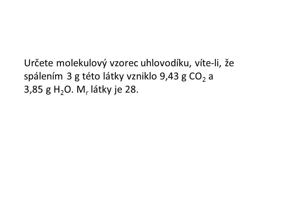 Určete molekulový vzorec uhlovodíku, víte-li, že spálením 3 g této látky vzniklo 9,43 g CO 2 a 3,85 g H 2 O.