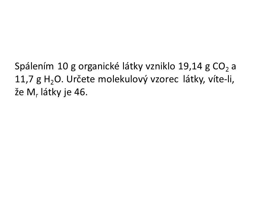 Spálením 10 g organické látky vzniklo 19,14 g CO 2 a 11,7 g H 2 O.