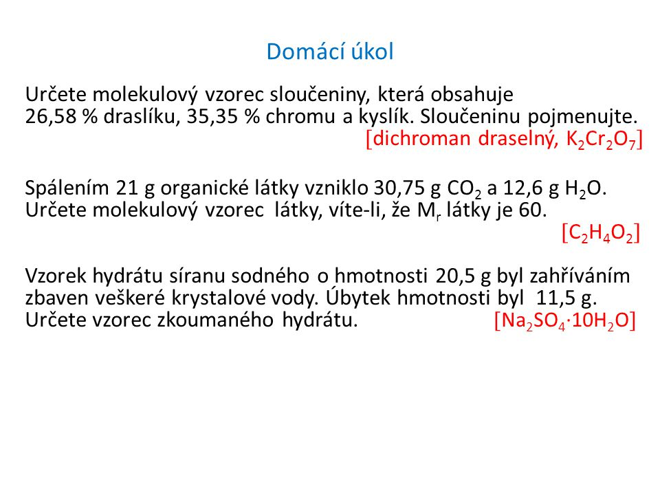 Domácí úkol Určete molekulový vzorec sloučeniny, která obsahuje 26,58 % draslíku, 35,35 % chromu a kyslík.