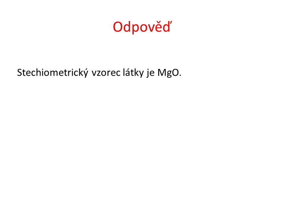 Odpověď Stechiometrický vzorec látky je MgO.