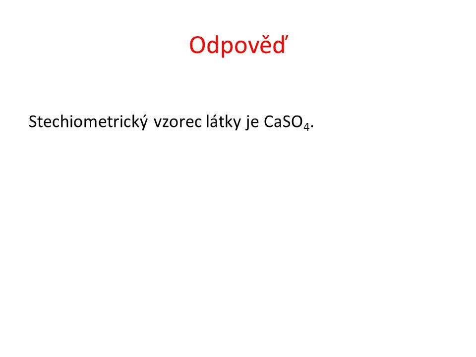 Odpověď Stechiometrický vzorec látky je CaSO 4.