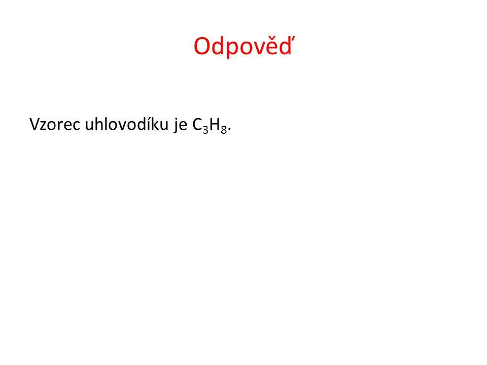 Odpověď Vzorec uhlovodíku je C 3 H 8.