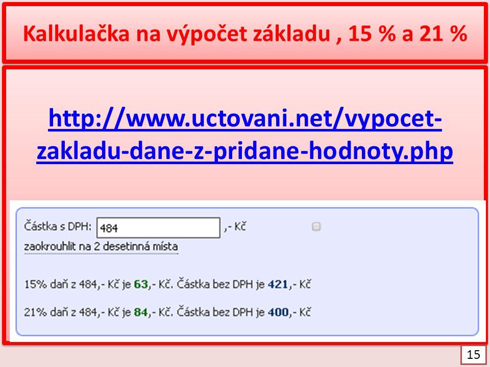 Kalkulačka na výpočet základu, 15 % a 21 % http://www.uctovani.net/vypocet- zakladu-dane-z-pridane-hodnoty.php http://www.uctovani.net/vypocet- zaklad