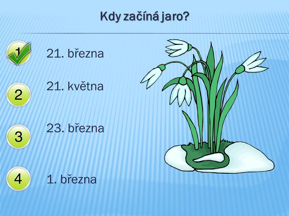 Kdy začíná jaro? 21. března 21. května 23. března 1. března