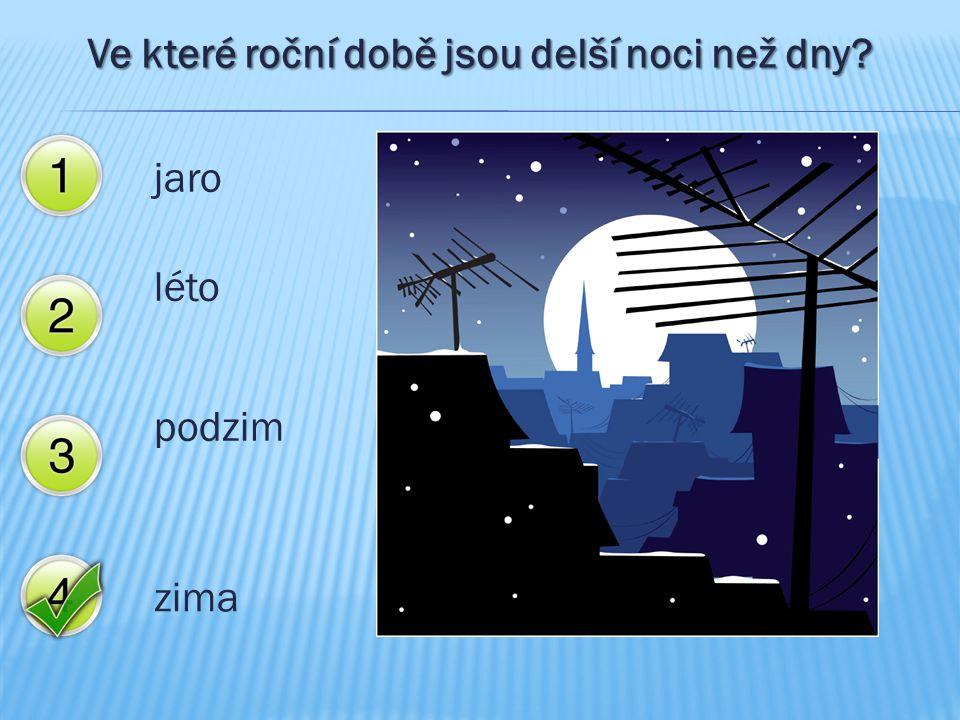 Ve které roční době jsou delší noci než dny? jaro léto podzim zima
