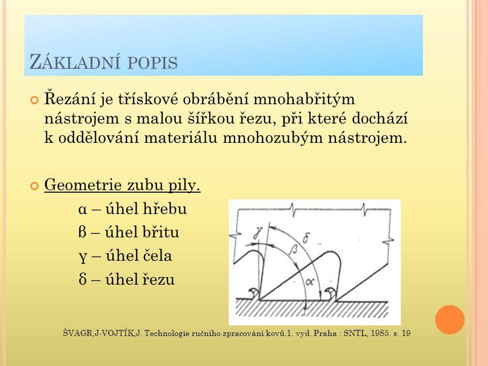 Z ÁKLADNÍ POPIS Řezání je třískové obrábění mnohabřitým nástrojem s malou šířkou řezu, při které dochází k oddělování materiálu mnohozubým nástrojem.