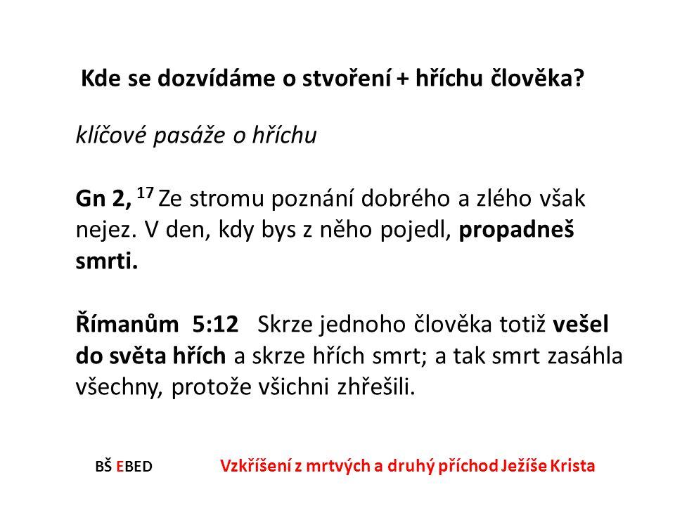 BŠ EBED Vzkříšení z mrtvých a druhý příchod Ježíše Krista klíčové pasáže o hříchu Gn 2, 17 Ze stromu poznání dobrého a zlého však nejez. V den, kdy by