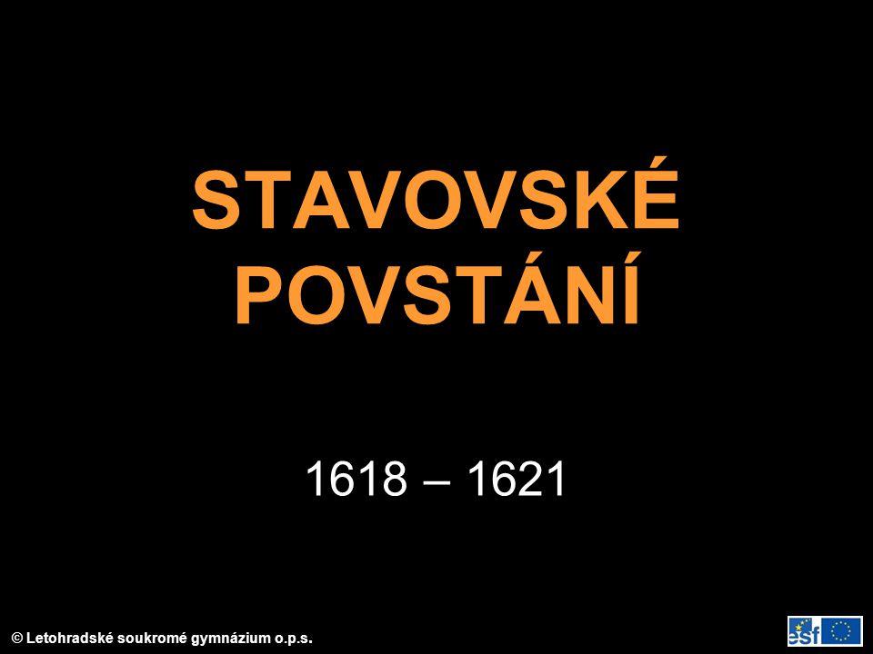 © Letohradské soukromé gymnázium o.p.s. STAVOVSKÉ POVSTÁNÍ 1618 – 1621