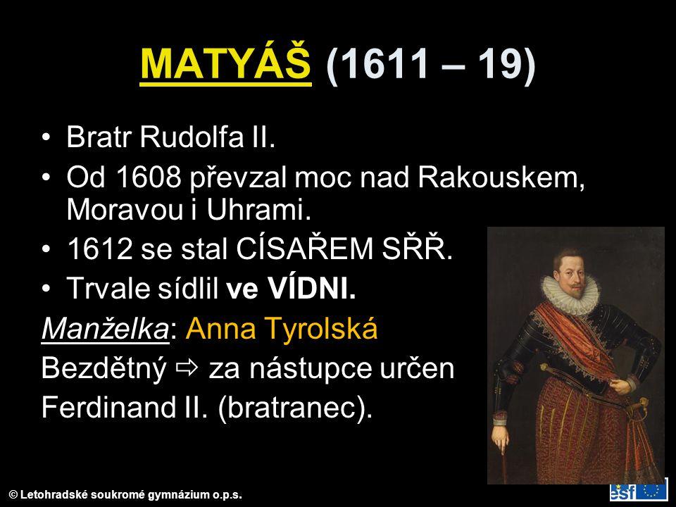 MATYÁŠ (1611 – 19) Bratr Rudolfa II.Od 1608 převzal moc nad Rakouskem, Moravou i Uhrami.