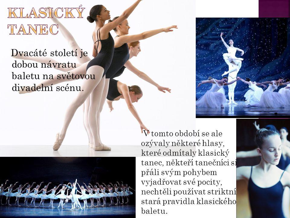Dvacáté století je dobou návratu baletu na světovou divadelní scénu. V tomto období se ale ozývaly některé hlasy, které odmítaly klasický tanec, někte