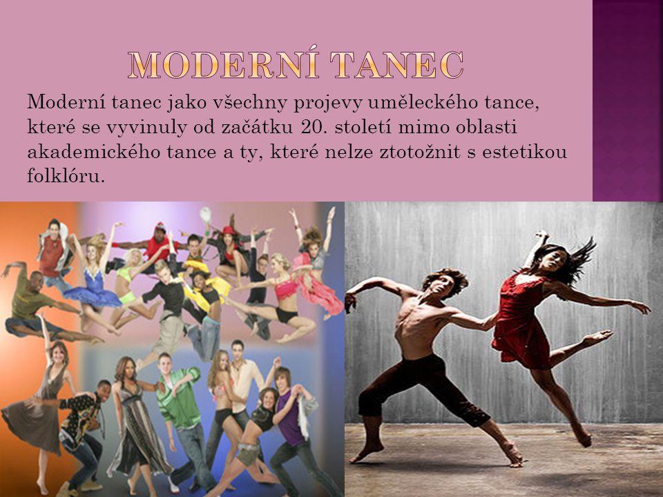 Moderní tanec jako všechny projevy uměleckého tance, které se vyvinuly od začátku 20.
