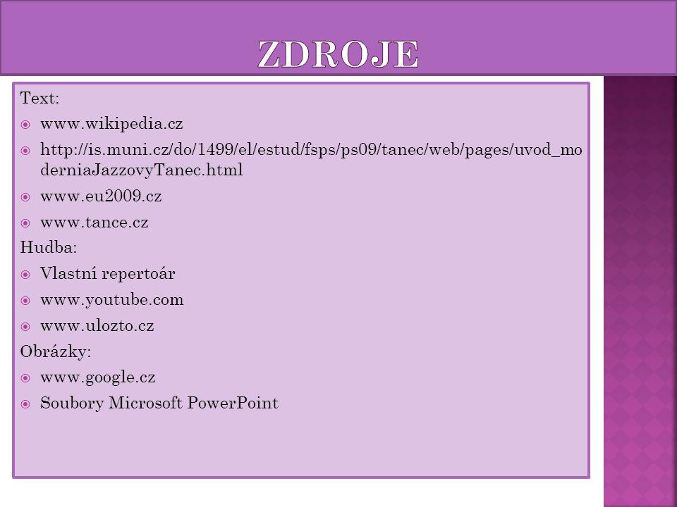 Text:  www.wikipedia.cz  http://is.muni.cz/do/1499/el/estud/fsps/ps09/tanec/web/pages/uvod_mo derniaJazzovyTanec.html  www.eu2009.cz  www.tance.cz
