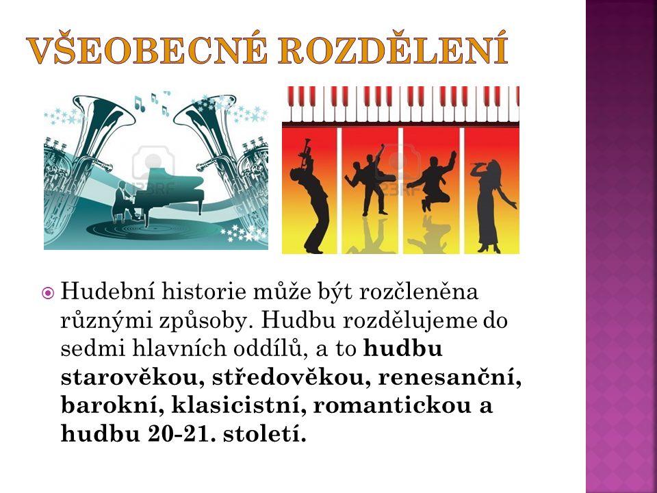  Hudební historie může být rozčleněna různými způsoby. Hudbu rozdělujeme do sedmi hlavních oddílů, a to hudbu starověkou, středověkou, renesanční, ba